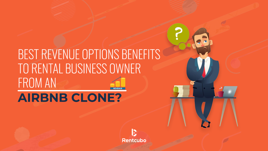 Best Revenue Options Benefits to Rental Business Owners from an Airbnb Clone
